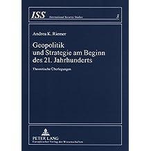 Geopolitik und Strategie am Beginn des 21. Jahrhunderts: Theoretische Überlegungen (International Security Studies)