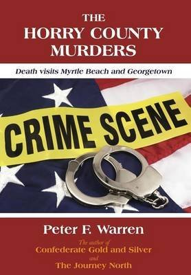 [(The Horry County Murders : Death Visits Myrtle Beach and Georgetown)] [By (author) Peter F Warren] published on (February, 2014)