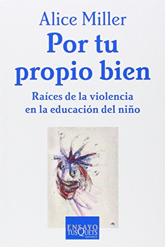 Por tu propio bien: Raices de la violencia en la educación del niño (Ensayo)