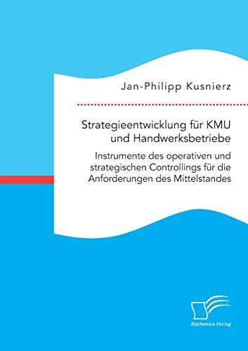 Strategieentwicklung für KMU und Handwerksbetriebe. Instrumente des operativen und strategischen Controllings für die Anforderungen des Mittelstandes