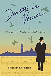 Deaths in Venice: The Cases of Gustav von Aschenbach (Leonard Hastings Schoff Lectures) by Philip Kitcher (2013-11-12)