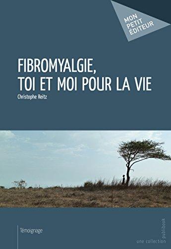 Fibromyalgie, toi et moi pour la vie (Mon petit éditeur) par Christophe Reitz