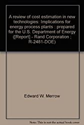 A review of cost estimation in new technologies: Implications for energy process plants : prepared for the U.S. Department of Energy ([Report] - Rand Corporation ; R-2481-DOE)