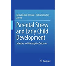 Parental Stress and Early Child Development: Adaptive and Maladaptive Outcomes