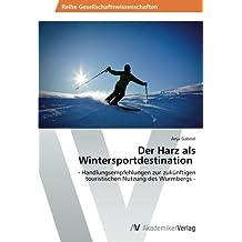 Der Harz als Wintersportdestination: - Handlungsempfehlungen zur zukünftigen touristischen Nutzung des Wurmbergs -