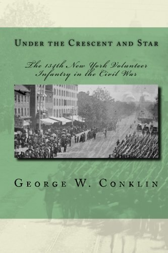 Under the Crescent and Star: The 134th New York Volunteer Infantry in the Civil War by George W. Conklin (2010-03-16)