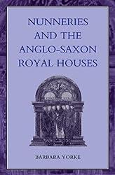 Nunneries and the Anglo-Saxon Royal Houses (Women, Power & Politics)