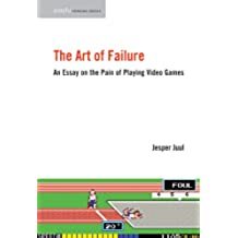 The Art of Failure: An Essay on the Pain of Playing Video Games (Playful Thinking) (English Edition)