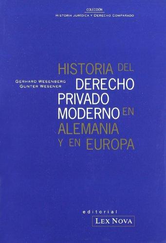 Historia del Derecho Privado y Moderno en Alemania y Europa por Jose Javier De Los Mozos Touya