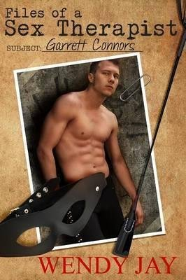 [(Files of a Sex Therapist-Subject: Garrett Connors)] [By (author) Wendy Jay] published on (December, 2013)