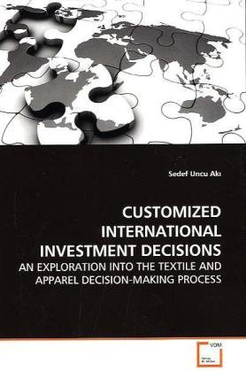 CUSTOMIZED INTERNATIONAL INVESTMENT DECISIONS: AN EXPLORATION INTO THE TEXTILE AND APPAREL DECISION-MAKING PROCESS