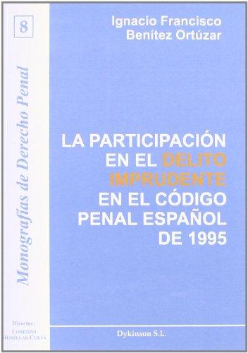 La Participación En El Delito Imprudente En El Cp Español De 1995 (Monograf¡as de Derecho Penal) por Ignacio Francisco Ben¡tez Ortúzar