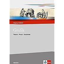 Grafik: Theorie - Praxis - Geschichte (Thema KUNST. Oberstufe)