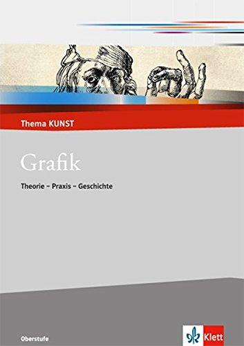 Grafik: Theorie - Praxis - Geschichte (Thema KUNST. Oberstufe) -