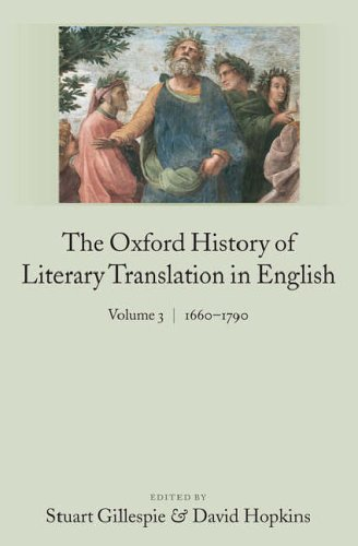 The Oxford History of Literary Translation in English: Volume 3: 1660-1790: 1660-1790 v. 3