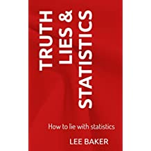 Truth, Lies & Statistics: How to Lie with Statistics (Bite-Size Stats Series) (English Edition)