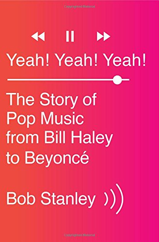 Yeah! Yeah! Yeah!: The Story of Pop Music from Bill Haley to Beyoncé por Bob Stanley