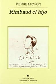 Rimbaud el hijo par Pierre Michon