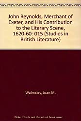 John Reynolds, Merchant of Exeter, and His Contribution to the Literary Scene, 1620-60: 015 (Studies in British Literature)