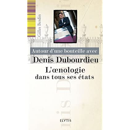 Autour d'une bouteille avec Denis Dubourdieu : L'oenologie dans tous ses états