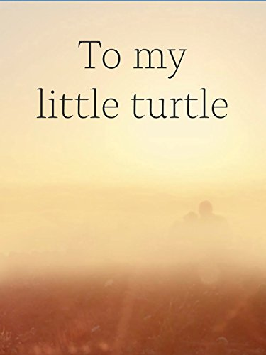 To my little turtle