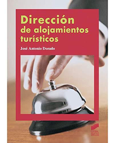 Dirección de alojamientos turísticos (2.ª ed. revisada y actualizada) (Hostelería y Turismo) por José Antonio Dorado