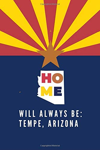 Home Will Always Be: Tempe, Arizona: Lined Note Book