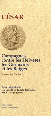La guerre des Gaules : Livres 1 et 2, Campagnes contre les Helvètes, les Germains et les Belges