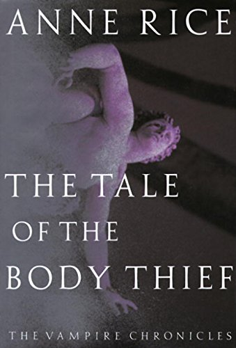 The Tale Of The Body Thief: The Vampire Chronicles by Anne Rice