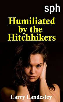 SPH: Humiliated by the Hitchhikers by [Landesley, Larry]