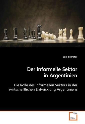 Der informelle Sektor in Argentinien: Die Rolle des informellen Sektors in der wirtschaftlichen Entwicklung Argentiniens