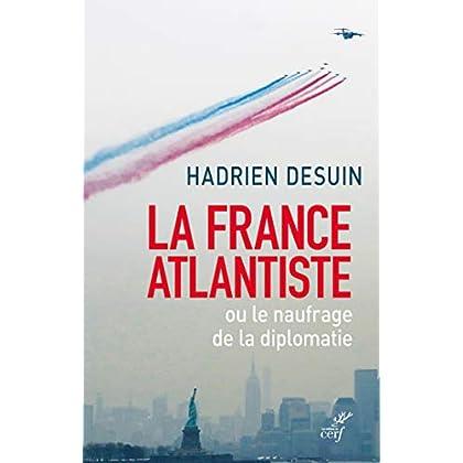 La France atlantiste ou le naufrage de la diplomatie (IDEES)