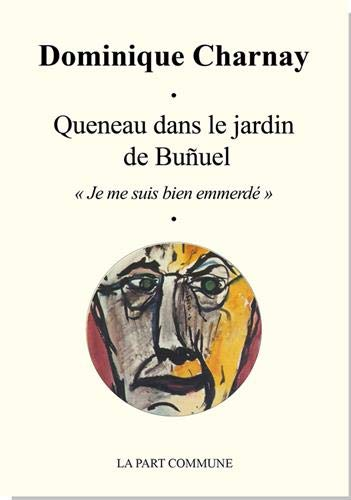 Queneau dans le jardin de Buñuel : Je me suis bien emmerdé
