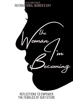 The Woman I'm Becoming: Reflections to Empower the Females of Our Future by [Collective, International Women's Day]