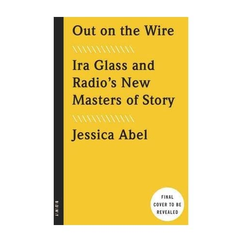 By Jessica Abel ( Author ) [ Out on the Wire: The Storytelling Secrets of the New Masters of Radio By Aug-2015 Paperback