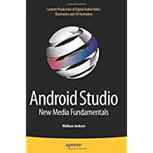 Android Studio New Media Fundamentals: Content Production of Digital Audio/Video, Illustration and 3D Animation by Wallace Jackson (2015-10-30)