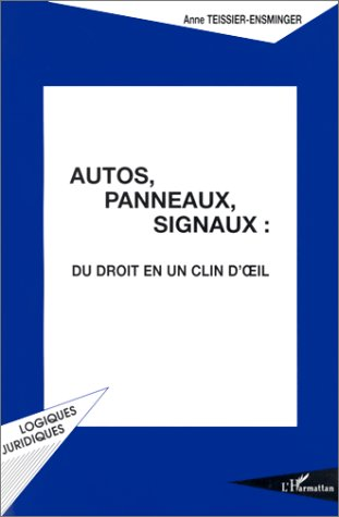 Autos, panneaux, signaux: Du droit en un clin d'oeil par Anne Teissier-Ensminger