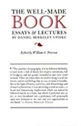 The Well-Made Book: Essays & Lectures by Daniel Berkeley Updike: Essays and Lectures by Daniel Berkeley Updike