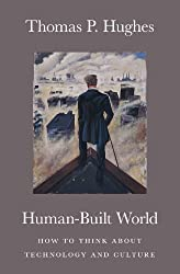 Human-Built World: How to Think about Technology and Culture (Science.Culture)
