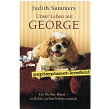 Unser Leben mit George : ein frecher Hund - und das Lachen kehrte zurück