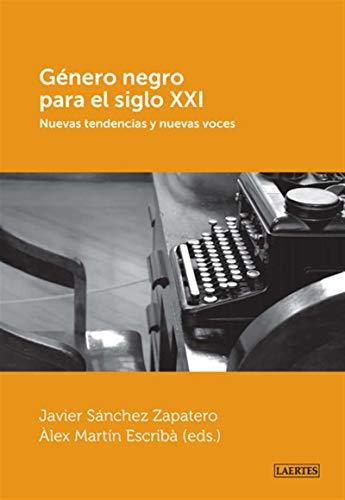 Género negro para el s.XXI: Nuevas tendencias y nuevas voces por Javier Sánchez Zapatero