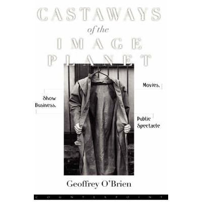 [(Castaways of the Image Planet)] [Author: Geoffrey O'Brien] published on (July, 2002)