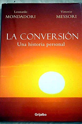 Conversion, la - una historia personal (Autoayuda Y Superacion) por Leonardo Mondadori
