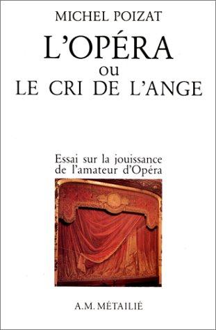 L'Opéra, ou, Le Cri de l'Ange : Essais sur la jouissance de l'amateur d'opéra par Michel Poizat
