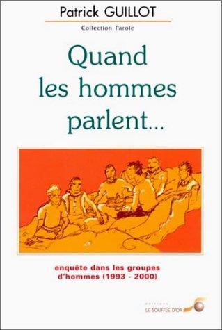 Quand les hommes parlent. Eenquête dans les groupes d'hommes, 1993-2000 par Patrick Guillot
