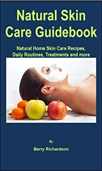 Descargar Epub Natural Skin Care Guidebook: Natural Home Skin Care Recipes, Daily Routines, Treatments and more