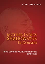Mother India's Shadow over El Dorado: Indo-Guyanese Politics and Identity, 18902-1930s