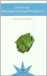 Recorre los campos azules par Claire Keegan