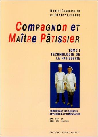 Compagnon et maître pâtissier, tome 1 : Technologie de la patisserie