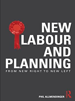 New Labour and Planning: From New Right to New Left by [Allmendinger, Phil]
